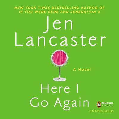 Here I Go Again: A Novel Audiobook, by Jen Lancaster