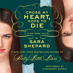 The Lying Game #5: Cross My Heart, Hope to Die Audiobook, by Sara Shepard