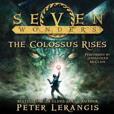 Seven Wonders Book 1: The Colossus Rises Audiobook, by Peter Lerangis