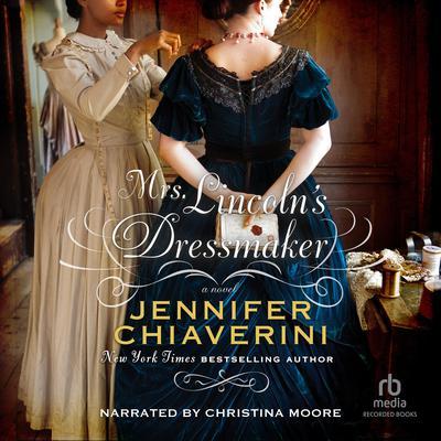 Mrs. Lincoln's Dressmaker: A Novel Audiobook, by