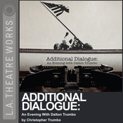 Additional Dialogue: An Evening with Dalton Trumbo Audiobook, by Christopher Trumbo