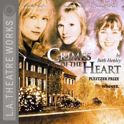 Crimes of the Heart Audiobook, by Beth Henley