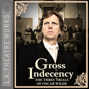 Gross Indecency: The Three Trials of Oscar Wilde Audiobook, by Moisés Kaufman