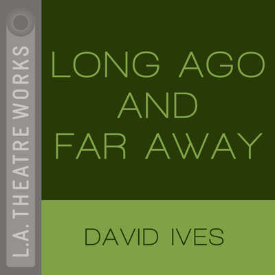 Long Ago and Far Away Audiobook, by David Ives