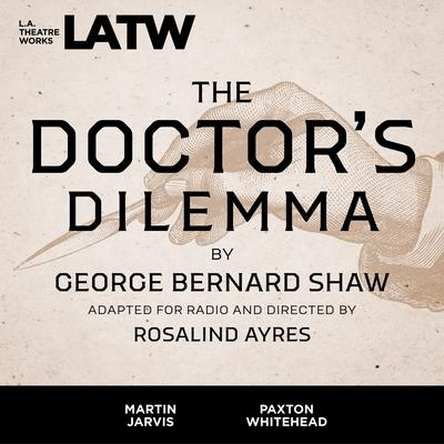 The Doctor's Dilemma Audiobook, by George Bernard Shaw