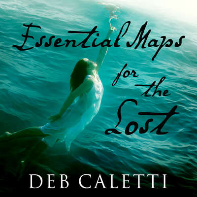 Essential Maps for the Lost Audiobook, by Deb Caletti