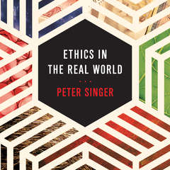 Ethics in the Real World: 82 Brief Essays on Things That Matter Audiobook, by Peter Singer