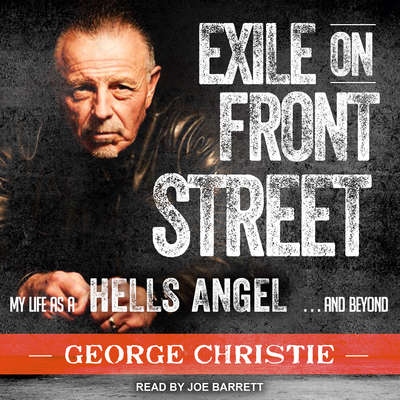 Exile on Front Street: My Life as a Hells Angel . . . and Beyond Audiobook, by George Christie
