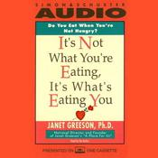 It's Not What You're Eating, It's What's Eating You Audiobook, by Janet Greeson