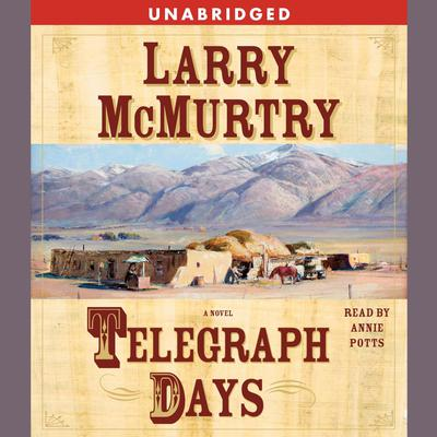 Telegraph Days: A Novel Audiobook, by Larry McMurtry