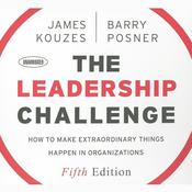 The Leadership Challenge: How to Make Extraordinary Things Happen in Organizations, 5th Edition Audiobook, by James Kouzes, Barry Z. Posner, James M. Kouzes, Barry Posner