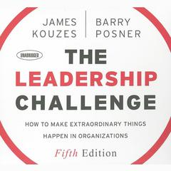 The Leadership Challenge: How to Make Extraordinary Things Happen in Organizations, 5th Edition Audiobook, by Barry Posner, Barry Z. Posner, James Kouzes, James M. Kouzes