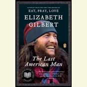 The Last American Man Audiobook, by Elizabeth Gilbert