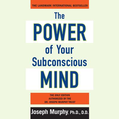 The Power of Your Subconscious Mind: Updated Audiobook, by Joseph Murphy