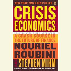 Crisis Economics: A Crash Course in the Future of Finance Audiobook, by Nouriel Roubini, Stephen Mihm