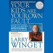 Your Kids Are Your Own Fault: A Guide for Raising Responsible, Productive Adults Audiobook, by Larry Winget