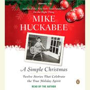 A Simple Christmas: Twelve Stories That Celebrate the True Holiday Spirit, by Mike Huckabee
