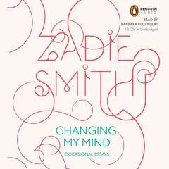 Changing My Mind: Occasional Essays Audiobook, by Zadie Smith