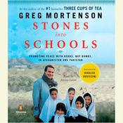 Stones into Schools: Promoting Peace with Books, Not Bombs, in Afghanistan and Pakistan, by Greg Mortenson