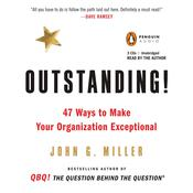 Outstanding!: 47 Ways to Make Your Organization Exceptional, by John G. Miller