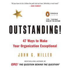 Outstanding!: 47 Ways to Make Your Organization Exceptional Audiobook, by John G. Miller