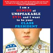 I Am a Genius of Unspeakable Evil and I Want to Be Your Class President, by Josh Lieb