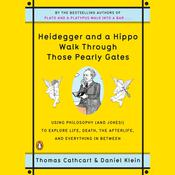 Heidegger and a Hippo Walk Through Those Pearly Gates: Using Philosophy (and Jokes!) to Explore Life, Death, the Afterlife, and Everything in Between Audiobook, by Daniel Klein, Thomas Cathcart