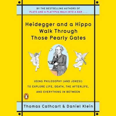 Heidegger and a Hippo Walk Through Those Pearly Gates: Using Philosophy (and Jokes!) to Explore Life, Death, the Afterlife, and Everything in Between Audiobook, by Daniel Klein