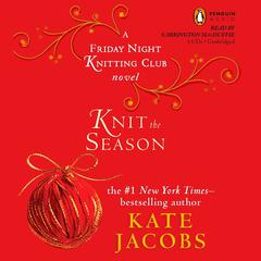 Knit the Season: A Friday Night Knitting Club Novel Audiobook, by Kate Jacobs