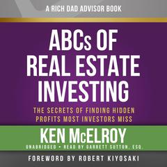 Rich Dad Advisors: ABCs of Real Estate Investing: The Secrets of Finding Hidden Profits Most Investors Miss Audiobook, by Ken McElroy