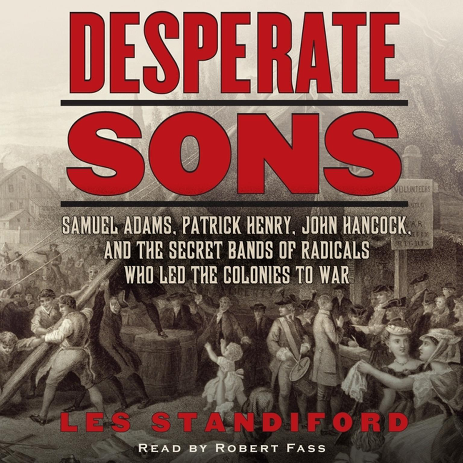 Printable Desperate Sons: Samuel Adams, Patrick Henry, John Hancock, and the Secret Bands of Radicals Who Led the Colonies to War Audiobook Cover Art