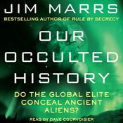 Our Occulted History: Do the Global Elite Conceal Ancient Aliens? Audiobook, by Jim Marrs