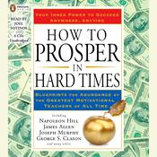 How to Prosper in Hard Times: Blueprints for Abundance by the Greatest Motivational Teachers of All Time Audiobook, by various authors, James Allen, Napoleon Hill