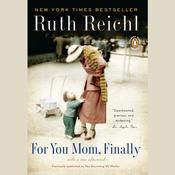 For You, Mom. Finally.: Previously published as Not Becoming My Mother, by Ruth Reichl