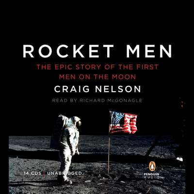 Rocket Men: The Epic Story of the First Men on the Moon Audiobook, by Craig Nelson