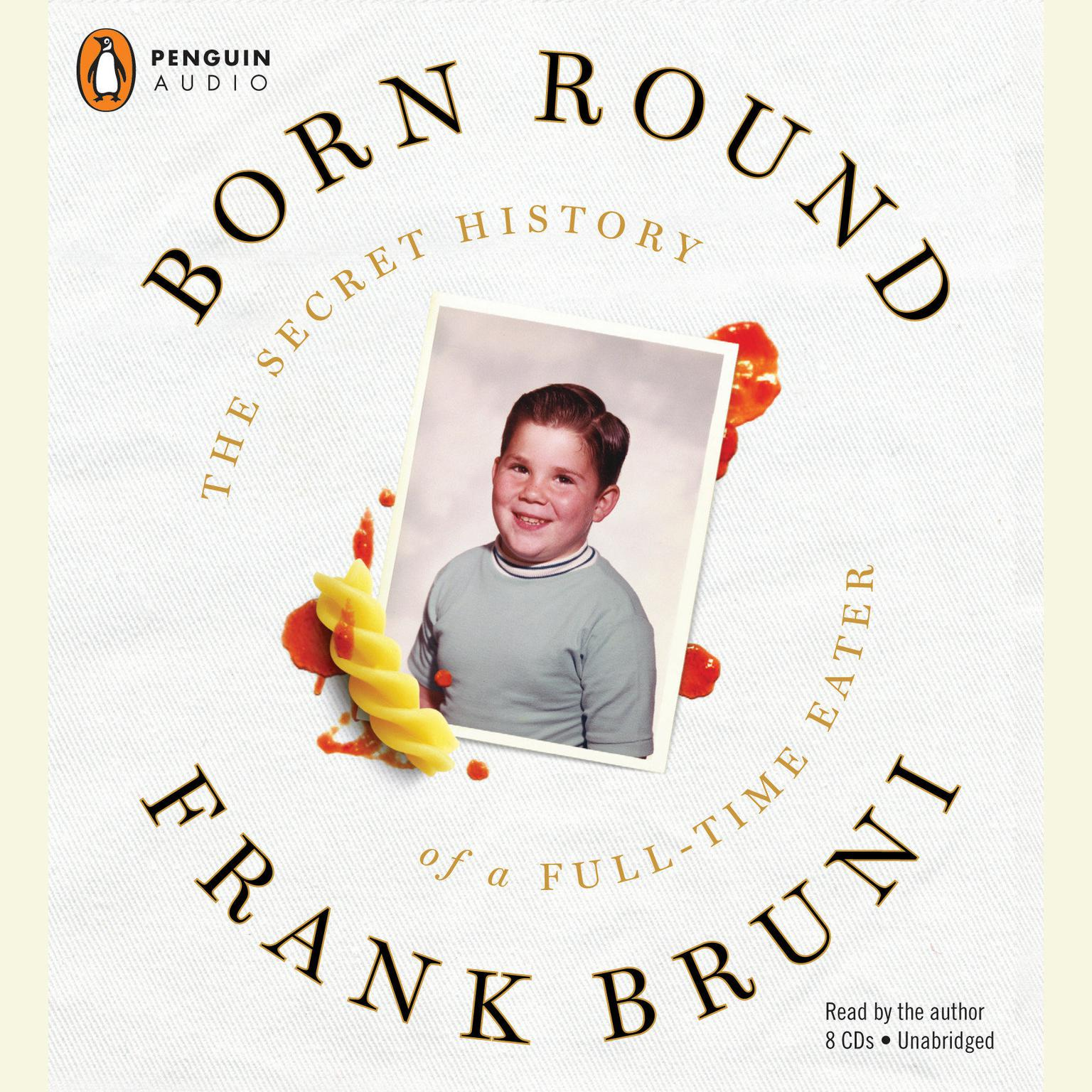 Printable Born Round: The Secret History of a Full-time Eater Audiobook Cover Art