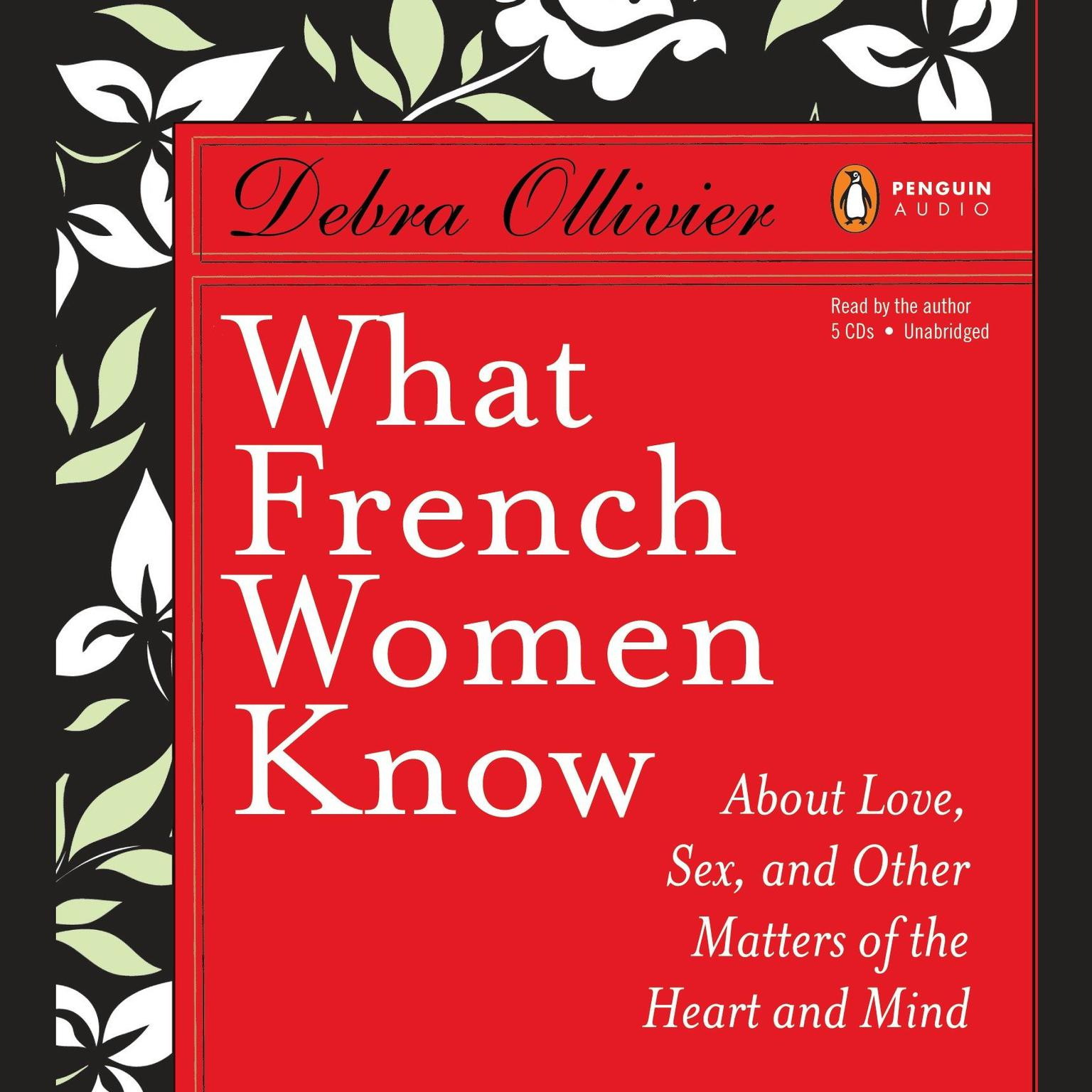 Printable What French Women Know: About Love, Sex, and Other Matters of the Heart and Mind Audiobook Cover Art