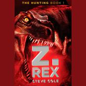 The Hunting, Book 1: Z. Rex, by Steve Cole