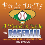 A Woman's Guide to Baseball: How to Talk His Language! Audiobook, by Paula Duffy