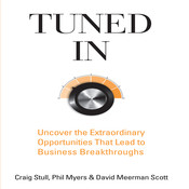 Tuned In: Uncover the Extraordinary Opportunities That Lead to Business Breakthroughs Audiobook, by Craig Stull, Phil Myers, David Meerman Scott