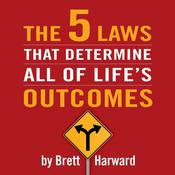 The 5 Laws That Determine All of Lifes Outcomes Audiobook, by Brett Harward