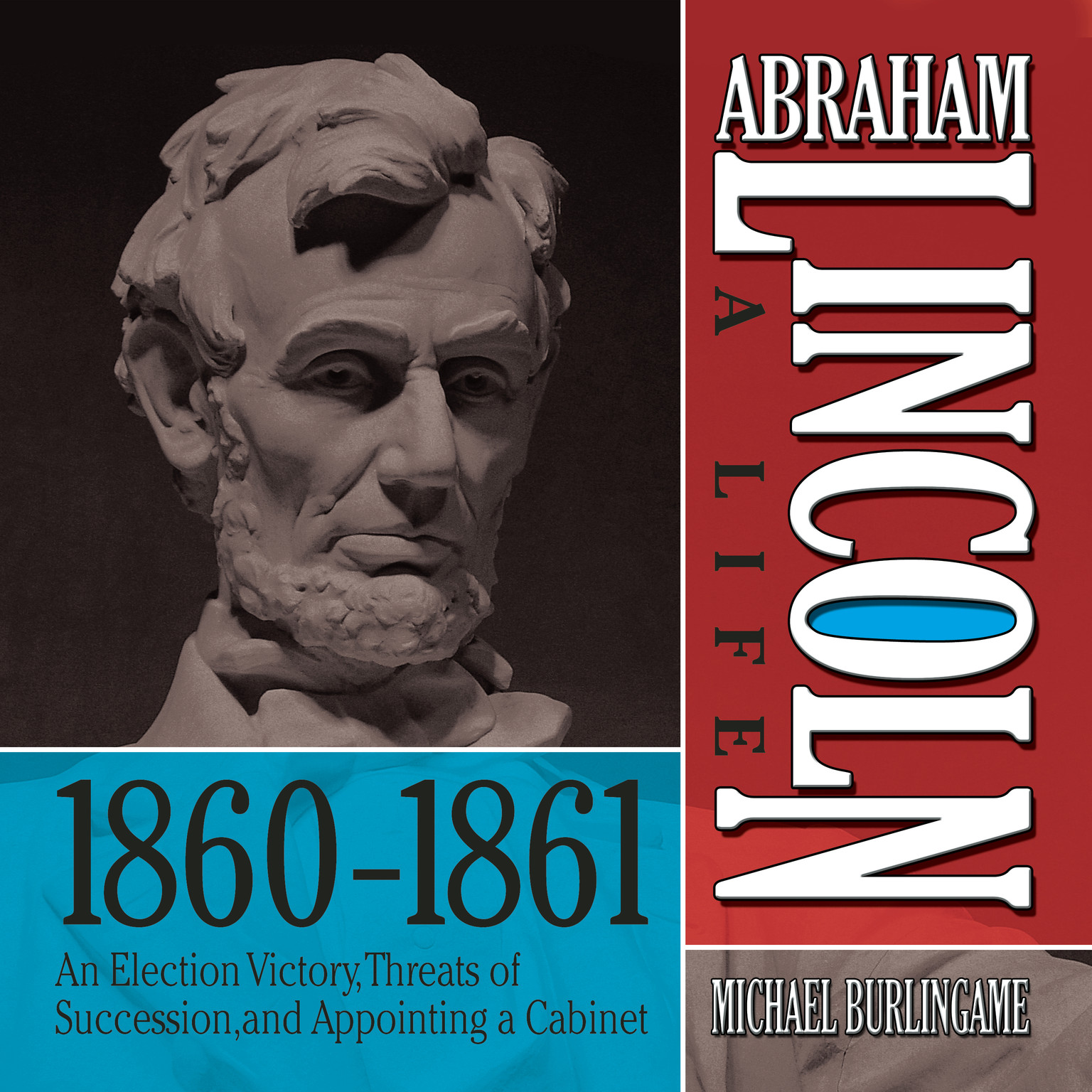 Printable Abraham Lincoln: A Life 1860–1861: An Election Victory, Threats of Secession, and Appointing a Cabinet Audiobook Cover Art