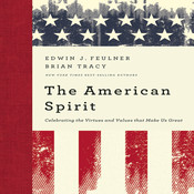 The American Spirit: Celebrating the Virtues and Values That Make Us Great, by Brian Tracy, Edwin J. Feulner