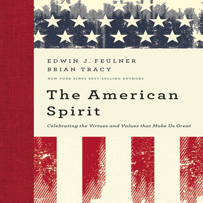 The American Spirit: Celebrating the Virtues and Values That Make Us Great Audiobook, by Edwin J. Feulner