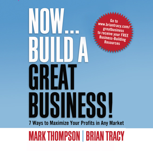 Printable Now, Build a Great Business: 7 Ways to Maximize Your Profits in Any Market Audiobook Cover Art