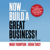 Now, Build a Great Business: 7 Ways to Maximize Your Profits in Any Market Audiobook, by Mark Thompson