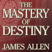 The Mastery of Destiny Audiobook, by James Allen