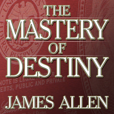 The Mastery Destiny Audiobook, by James Allen