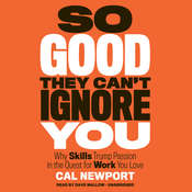 So Good They Can't Ignore You: Why Skills Trump Passion in the Quest for Work You Love, by Cal Newport