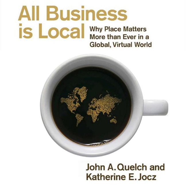 Printable All Business Is Local: Why Place Matters More Than Ever in a Global, Virtual World Audiobook Cover Art